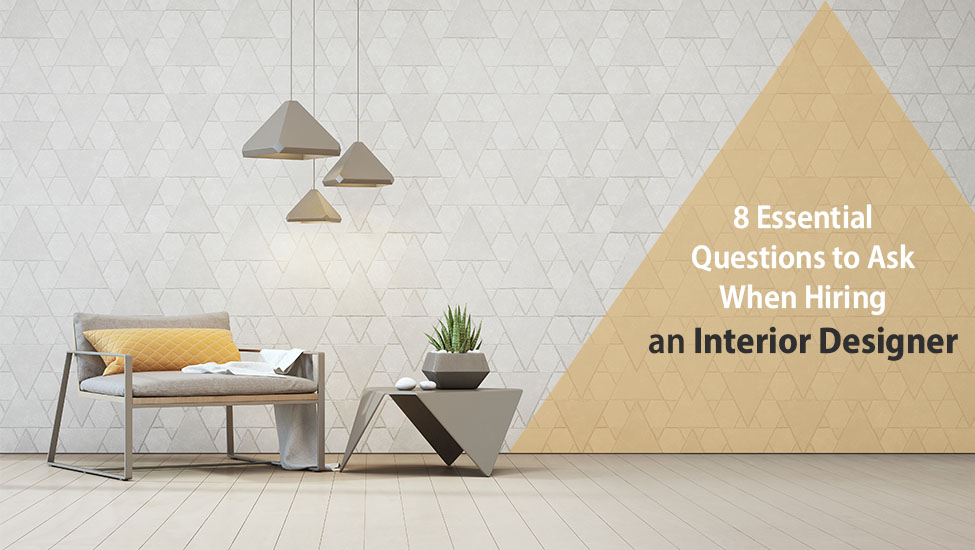 Home interior designer in Bangalore - 8 Essential Questions to Ask When Hiring an Interior Designer